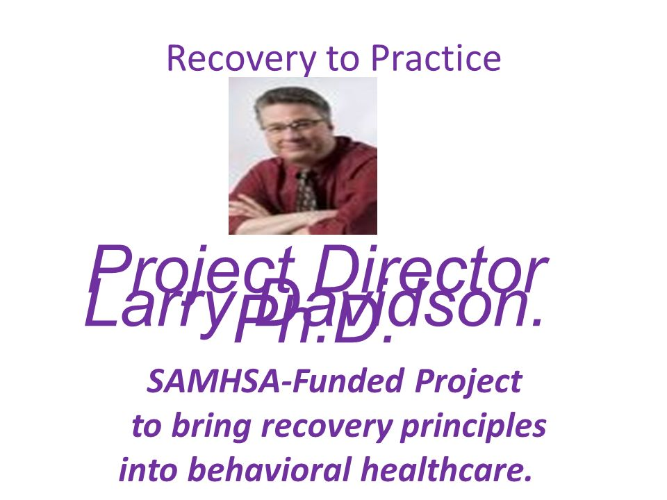 Recovery to Practice Project Director Larry Davidson.