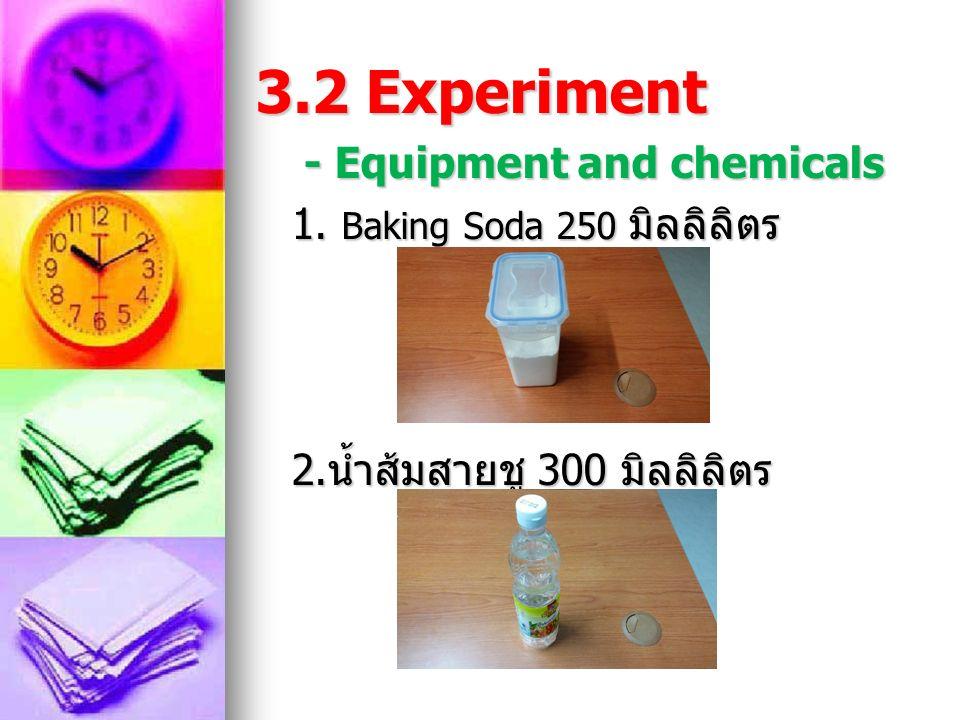 - Operational Definition - Operational Definition ปริมาณของน้ำส้มสายชู คือ น้ำส้มสายชู ปริมาณ 300 มิลลิลิตร ปริมาณของน้ำส้มสายชู คือ น้ำส้มสายชู ปริมาณ 300 มิลลิลิตร เกิดฟองก๊าซขึ้น คือ น้ำส้มสายสายชูที่ทำ ปฏิกิริยากับ Baking Soda ทำให้เกิดฟองขึ้น เกิดฟองก๊าซขึ้น คือ น้ำส้มสายสายชูที่ทำ ปฏิกิริยากับ Baking Soda ทำให้เกิดฟองขึ้น - ภาชนะ คือ บีกเกอร์ 100 มิลลิลิตร - ภาชนะ คือ บีกเกอร์ 100 มิลลิลิตร - ปริมาณน้ำยาล้างจาน คือ น้ำยาล้าง จาน 8 ลูกบาศก์เซนติเมตร - ปริมาณน้ำยาล้างจาน คือ น้ำยาล้าง จาน 8 ลูกบาศก์เซนติเมตร - สถานที่ คือ ห้องวิทยาศาสตร์ - สถานที่ คือ ห้องวิทยาศาสตร์ - อุณหภูมิ คือ อุณหภูมิของสถานที่ที่ทำ การทดลอง - อุณหภูมิ คือ อุณหภูมิของสถานที่ที่ทำ การทดลอง - ปริมาณ Baking Soda คือ จำนวน Baking Soda 18 ช้อนตวงสาร - ปริมาณ Baking Soda คือ จำนวน Baking Soda 18 ช้อนตวงสาร