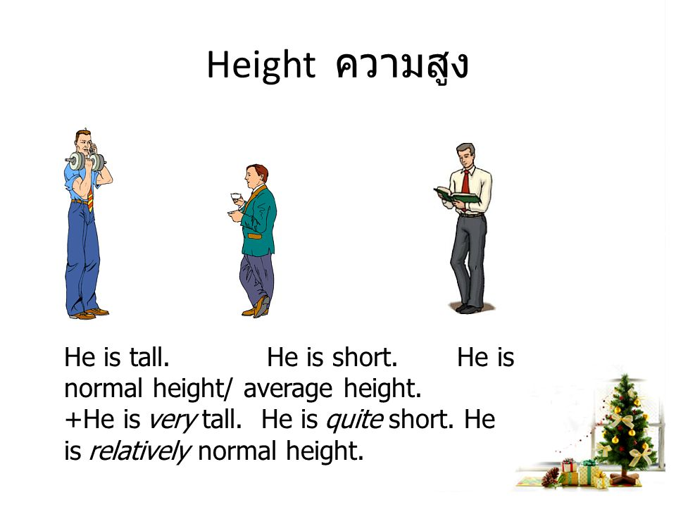 What does he weigh.- He weighs about 60 kilos. - How heavy is she.