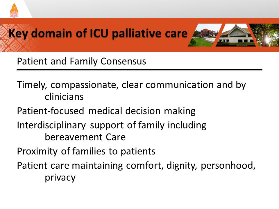 Patient and Family Consensus Timely, compassionate, clear communication and by clinicians Patient-focused medical decision making Interdisciplinary su