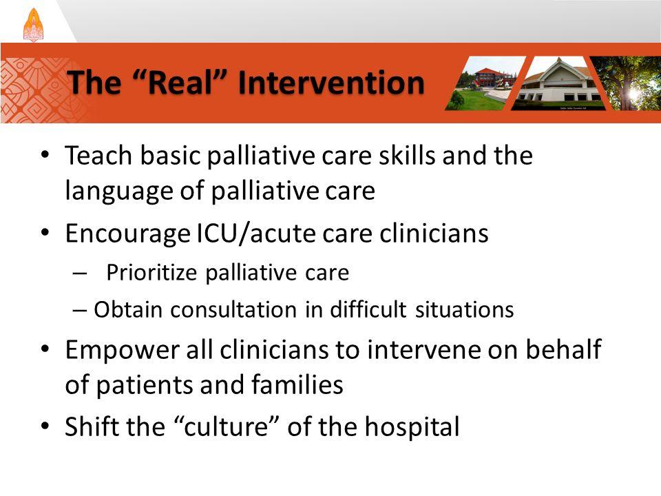 Teach basic palliative care skills and the language of palliative care Encourage ICU/acute care clinicians – Prioritize palliative care – Obtain consu
