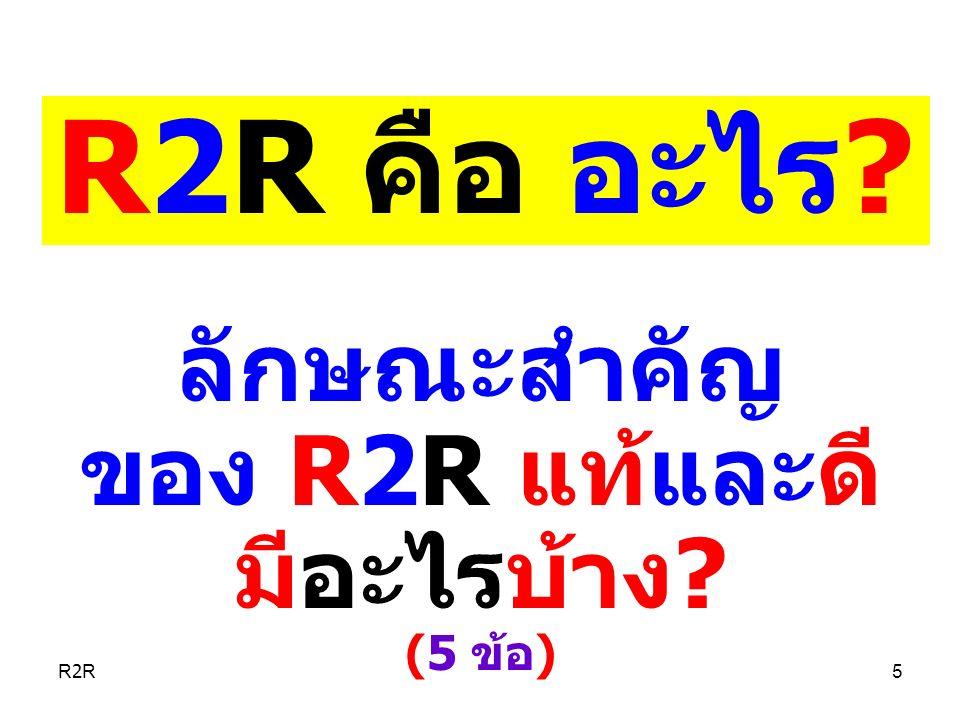 เป็น วิจัย (Research) R2R ไม่ใช่ แบบการวิจัย (Research Design) การวิจัย ที่ไม่เกิดการพัฒนางาน เป็น R2R ปลอม (Pseudo R2R) (วิจารณ์ พานิช, 2556) R2R6