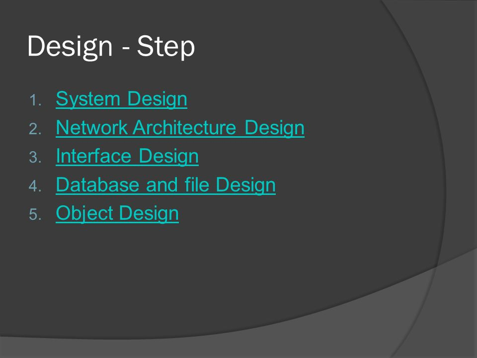 Design - Step 1. System Design System Design 2. Network Architecture Design Network Architecture Design 3. Interface Design Interface Design 4. Databa