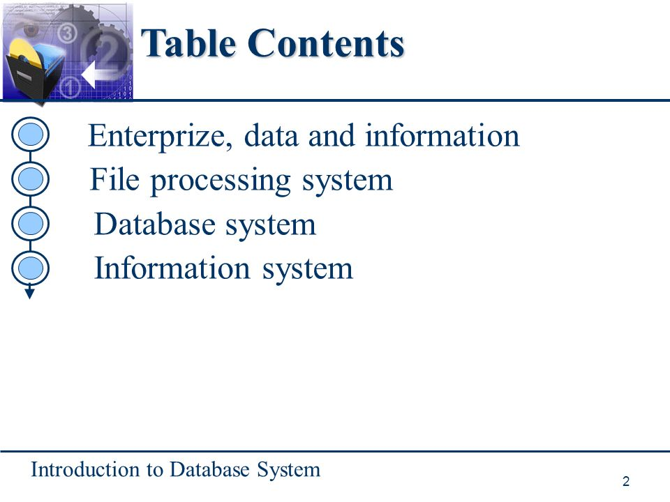 Introduction to Database System 2 Table Contents Enterprize, data and information File processing system Database system Information system