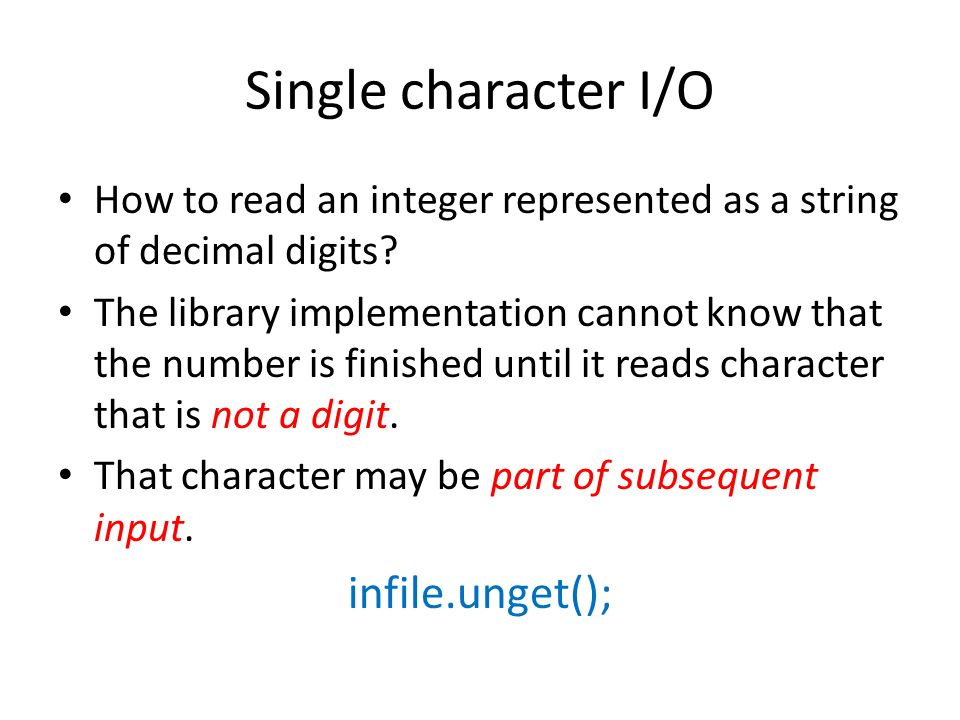 Single character I/O How to read an integer represented as a string of decimal digits? The library implementation cannot know that the number is finis