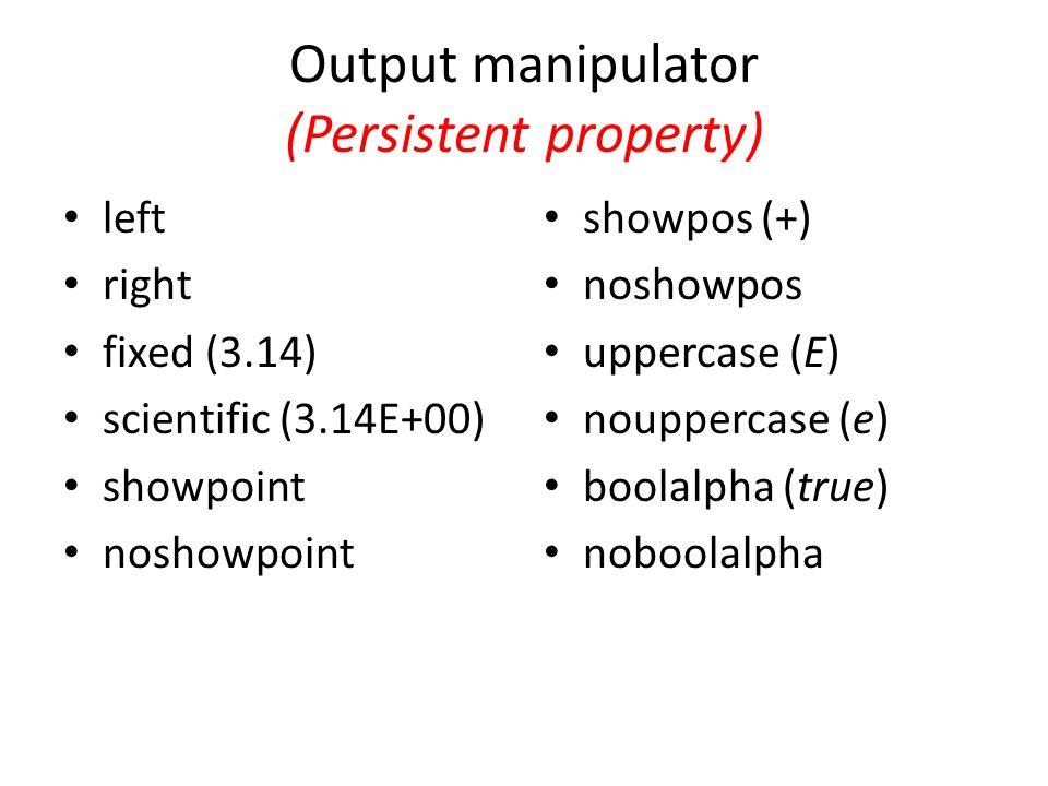 Output manipulator (Persistent property) left right fixed (3.14) scientific (3.14E+00) showpoint noshowpoint showpos (+) noshowpos uppercase (E) nouppercase (e) boolalpha (true) noboolalpha