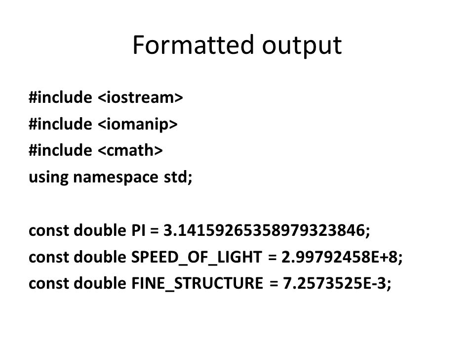 Formatted output #include using namespace std; const double PI = 3.14159265358979323846; const double SPEED_OF_LIGHT = 2.99792458E+8; const double FIN