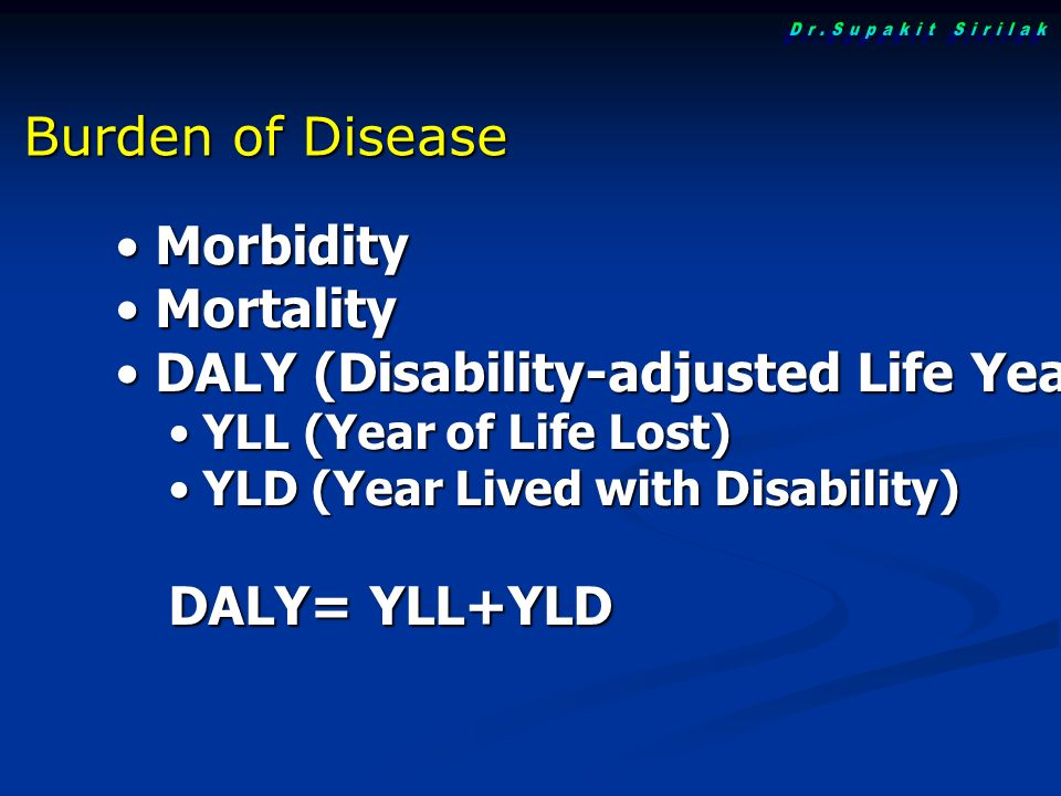Morbidity Morbidity Mortality Mortality DALY (Disability-adjusted Life Years) DALY (Disability-adjusted Life Years) YLL (Year of Life Lost) YLL (Year