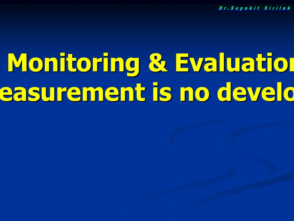 "Monitoring & Evaluation ""No measurement is no development"""