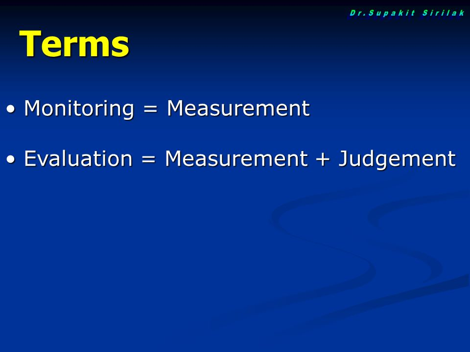 Terms Monitoring = Measurement Monitoring = Measurement Evaluation = Measurement + Judgement Evaluation = Measurement + Judgement