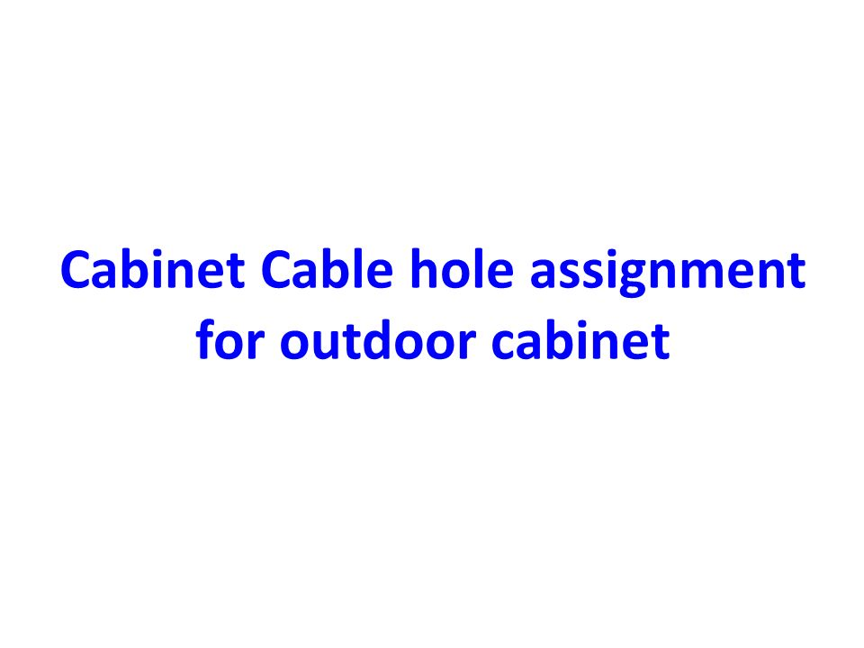 Cabinet Cable hole assignment for outdoor cabinet