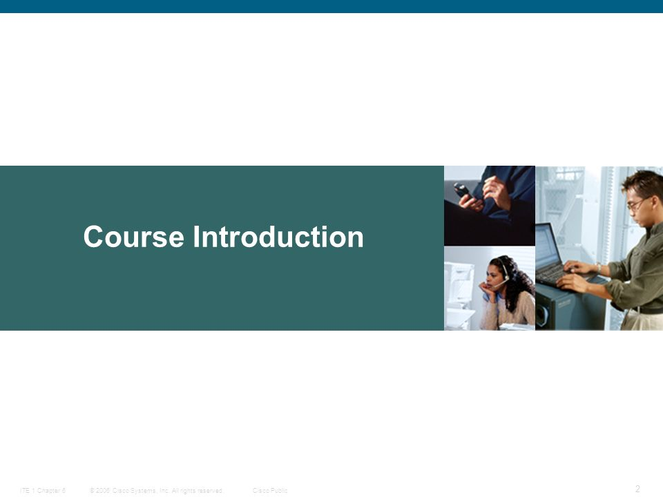 © 2006 Cisco Systems, Inc. All rights reserved.Cisco PublicITE 1 Chapter 6 2 Course Introduction