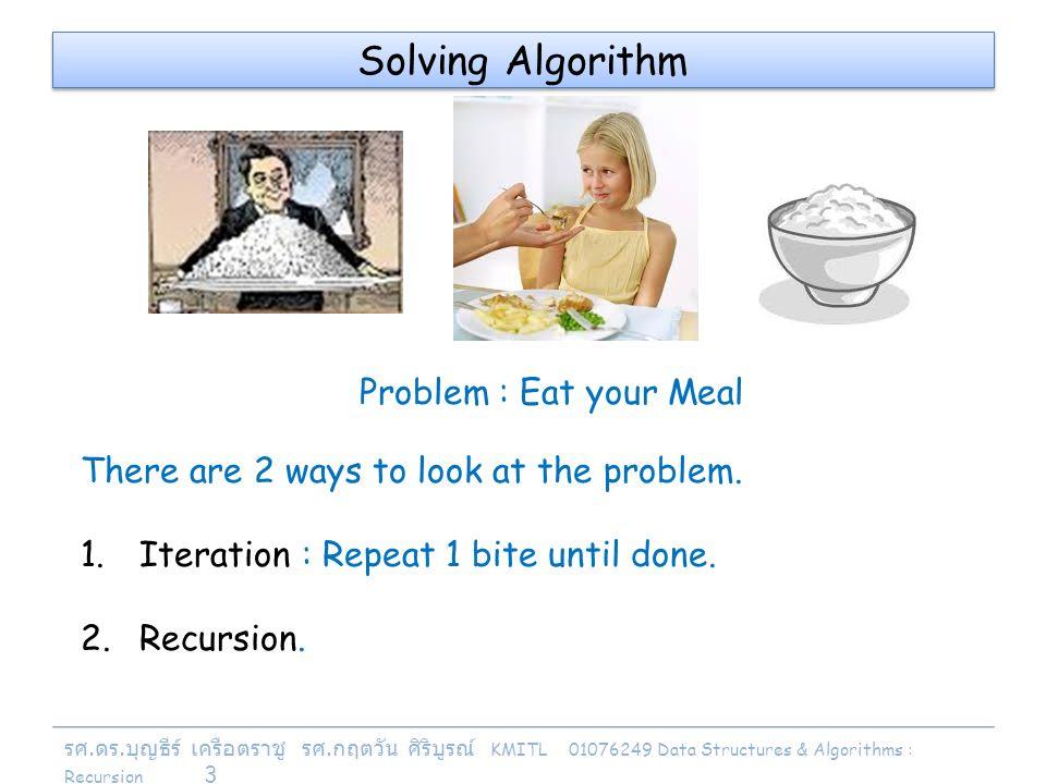 รศ. ดร. บุญธีร์ เครือตราชู รศ. กฤตวัน ศิริบูรณ์ KMITL 01076249 Data Structures & Algorithms : Recursion 3 Solving Algorithm Problem : Eat your Meal Th