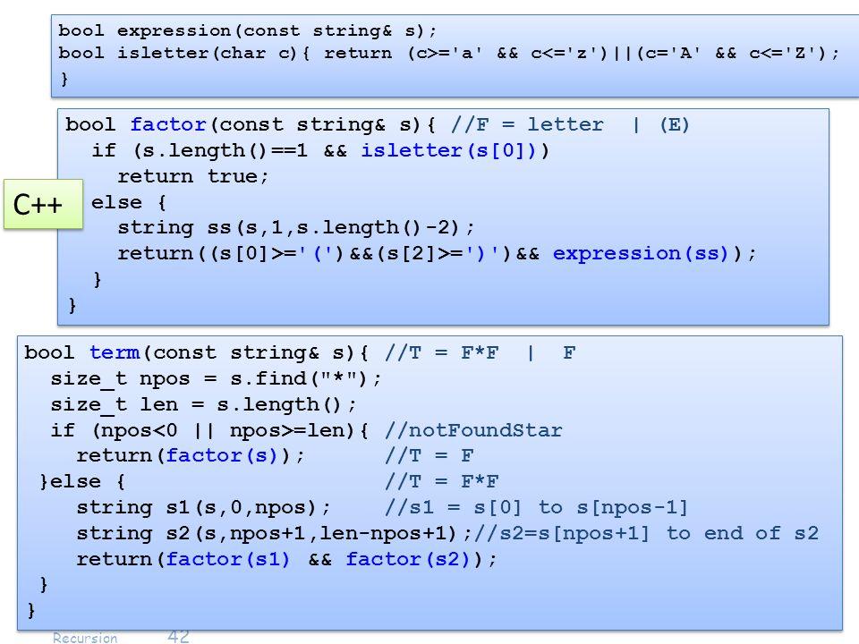 รศ. ดร. บุญธีร์ เครือตราชู รศ. กฤตวัน ศิริบูรณ์ KMITL 01076249 Data Structures & Algorithms : Recursion 42 bool term(const string& s){ //T = F*F | F s