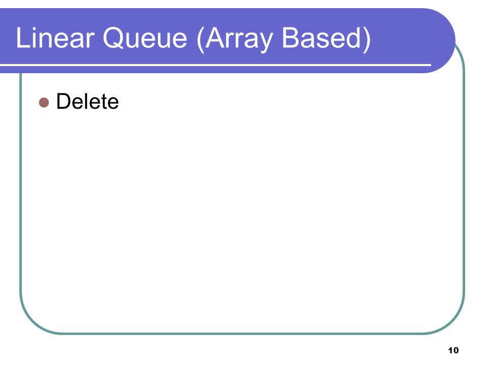 10 Linear Queue (Array Based) Delete