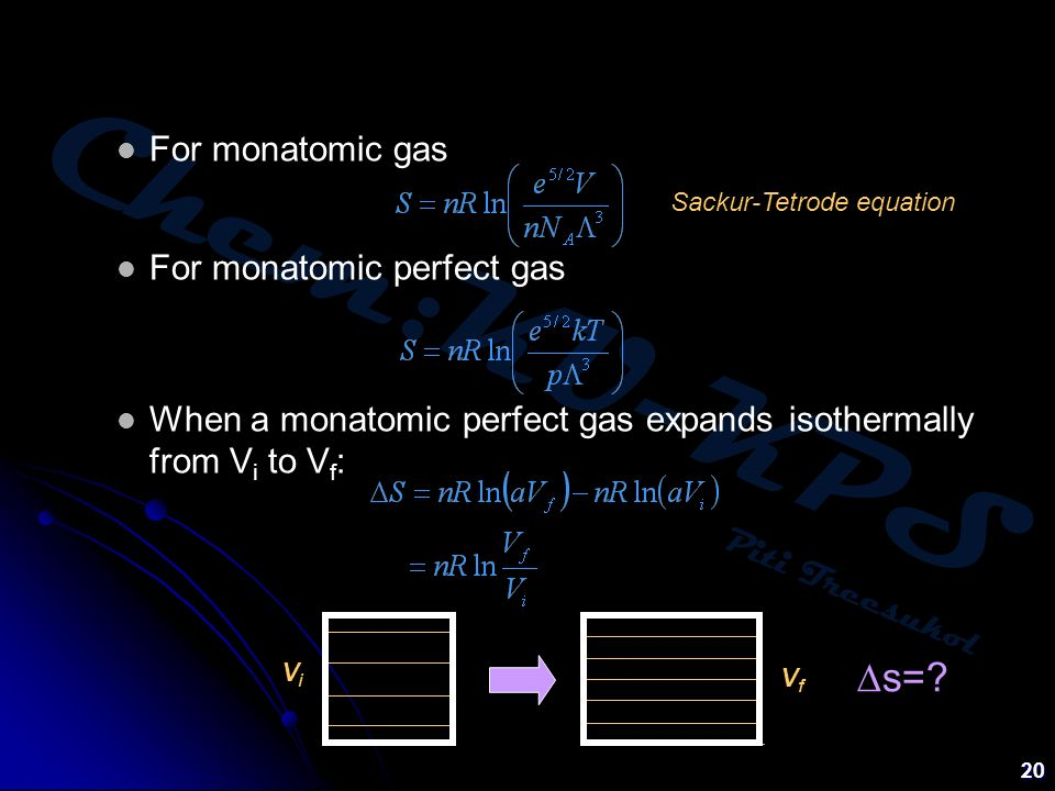 Chem:KU-KPS Piti Treesukol 20 For monatomic gas For monatomic perfect gas When a monatomic perfect gas expands isothermally from V i to V f : Sackur-T