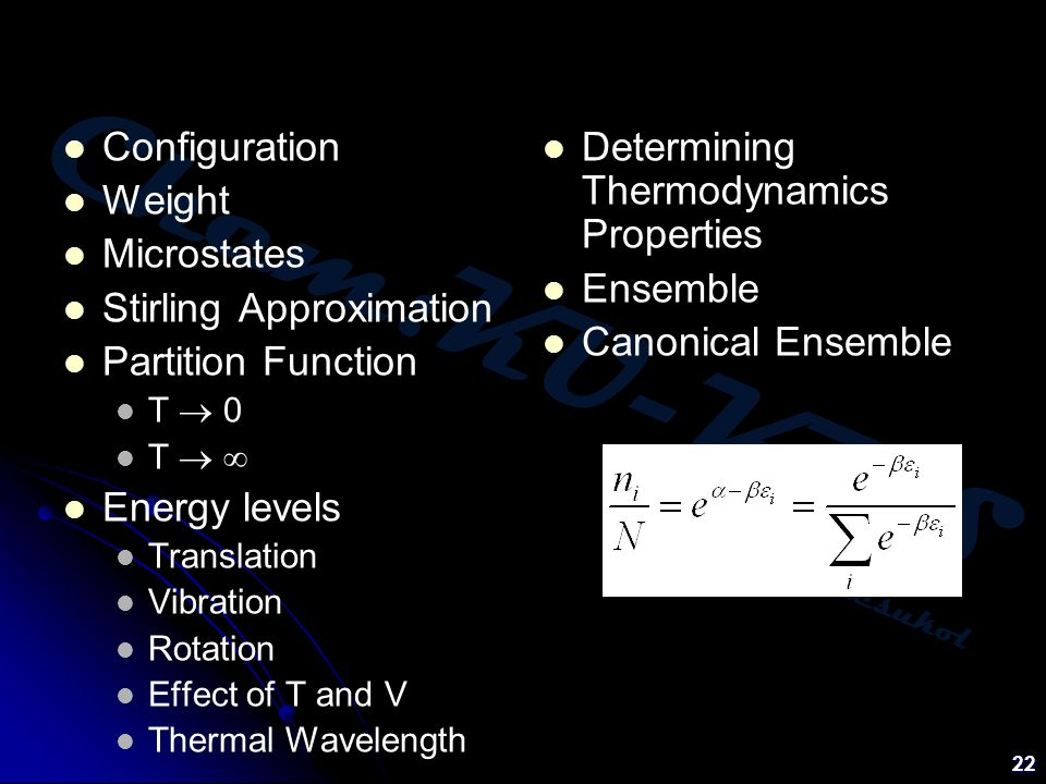 Chem:KU-KPS Piti Treesukol 22 Configuration Weight Microstates Stirling Approximation Partition Function T  0 T   Energy levels Translation Vibration Rotation Effect of T and V Thermal Wavelength Determining Thermodynamics Properties Ensemble Canonical Ensemble