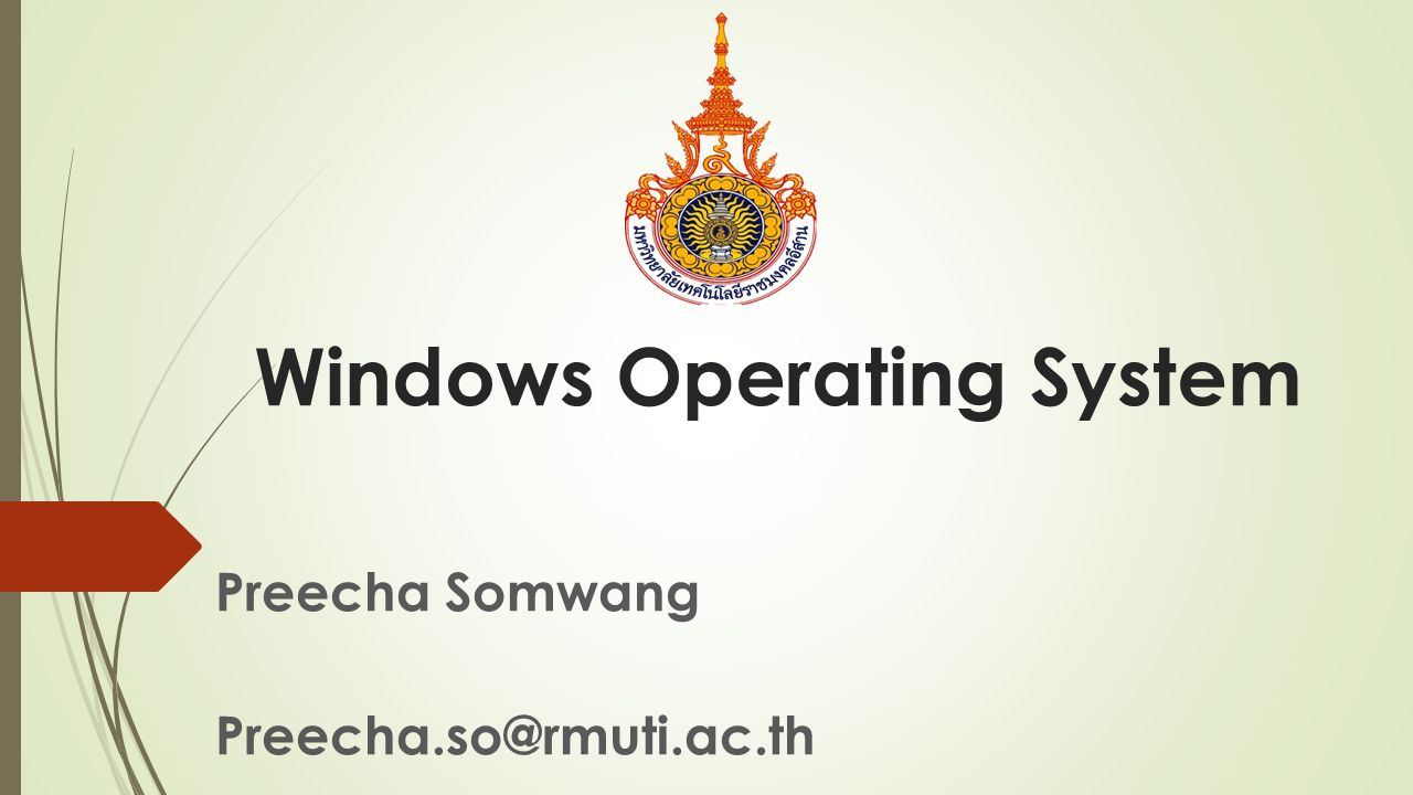 Windows Operating System Preecha Somwang Preecha.so@rmuti.ac.th
