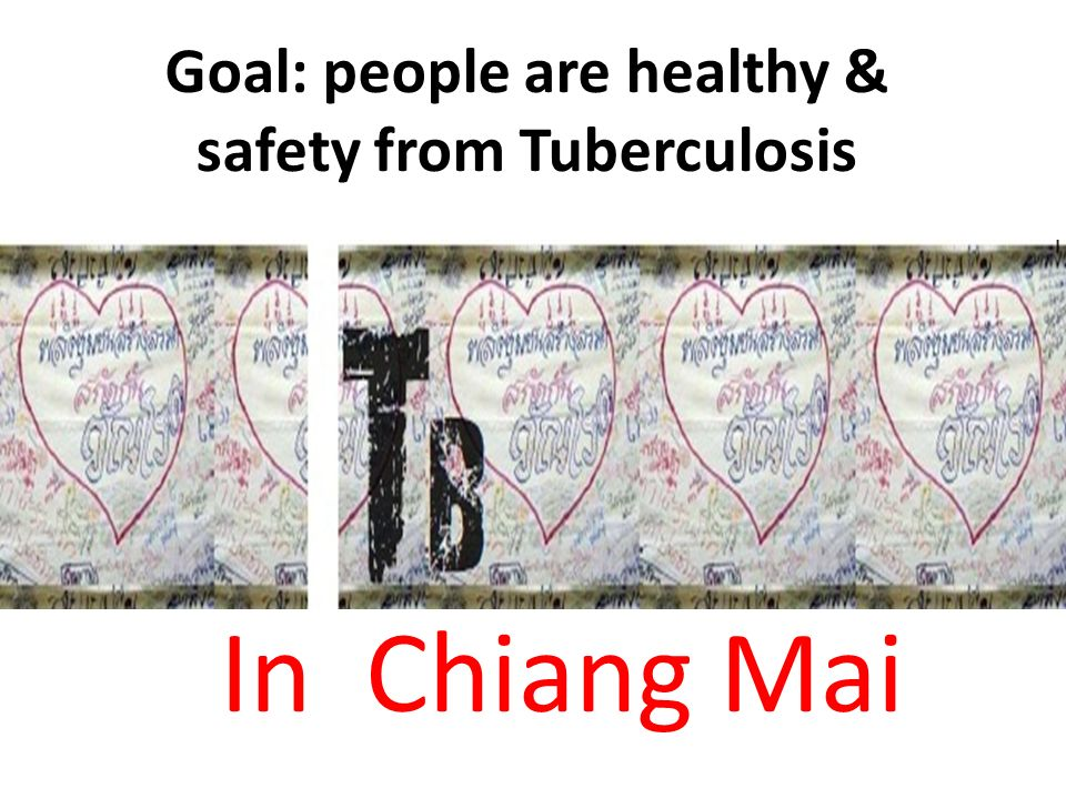 Goal: people are healthy & safety from Tuberculosis In Chiang Mai