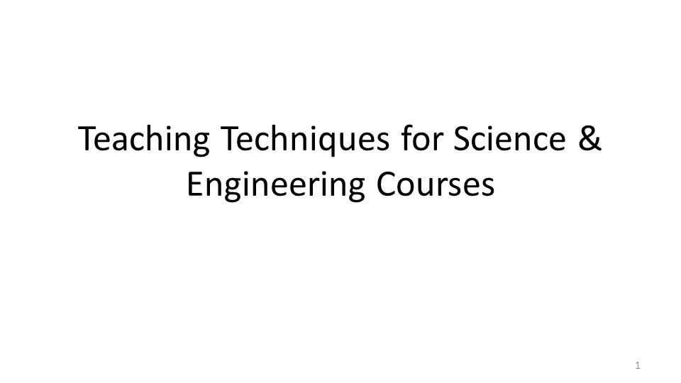 Teaching Techniques for Science & Engineering Courses 1