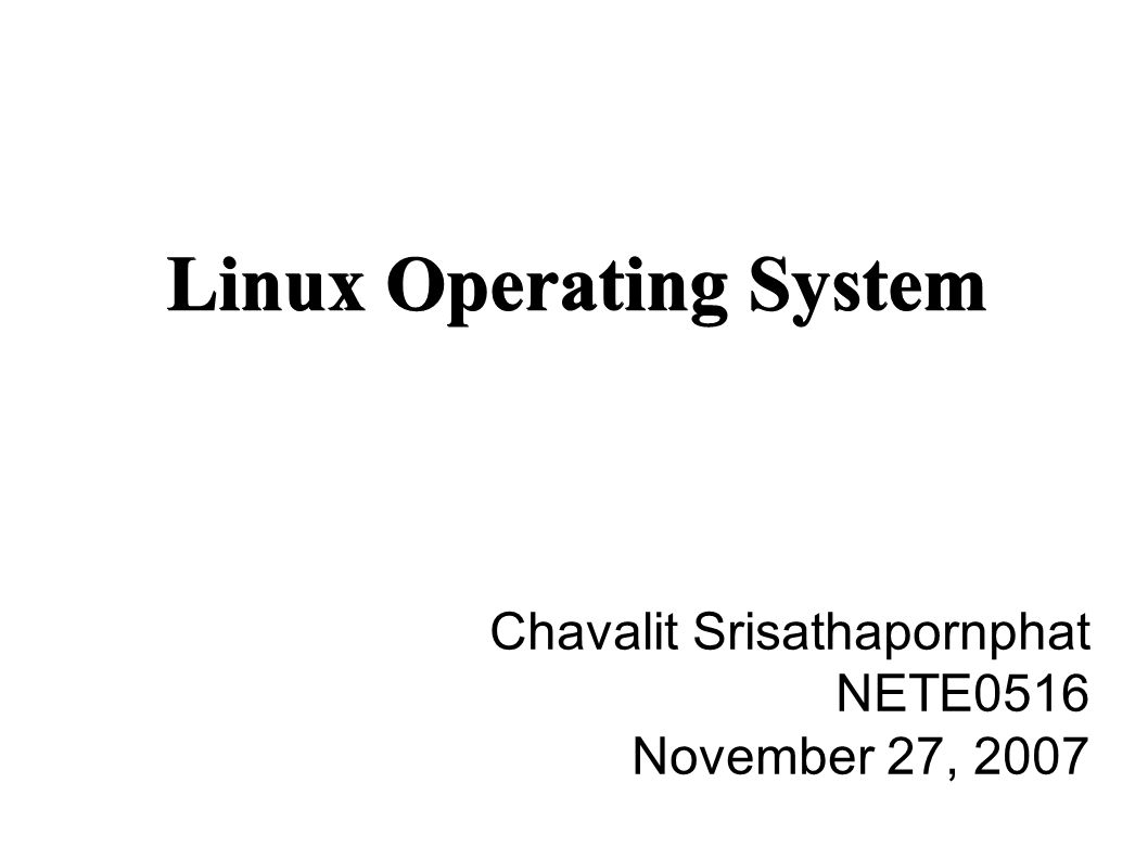 October 27, 2007NETE0516: Operating Systems 2 Outline ● What is Linux.