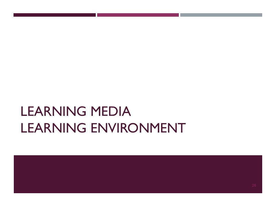 LEARNING MEDIA LEARNING ENVIRONMENT 26