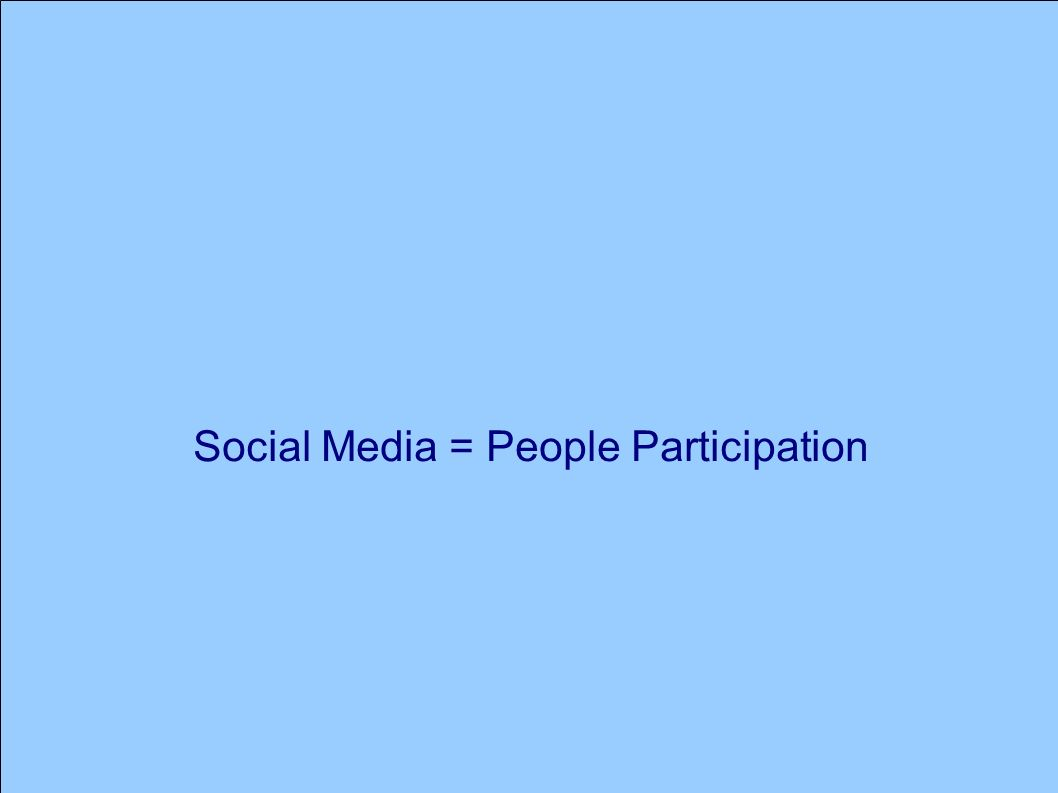 Social Media = People Participation