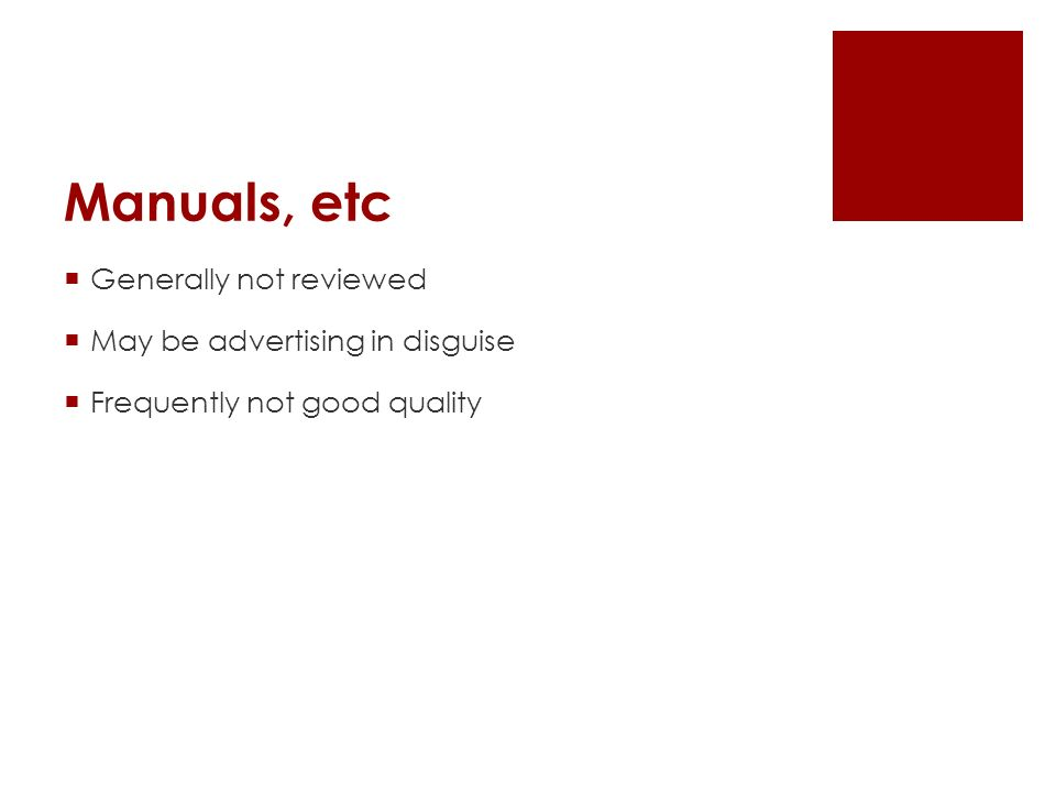 Manuals, etc  Generally not reviewed  May be advertising in disguise  Frequently not good quality