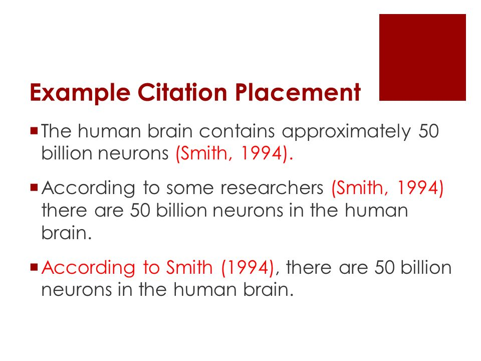 Example Citation Placement  The human brain contains approximately 50 billion neurons (Smith, 1994).