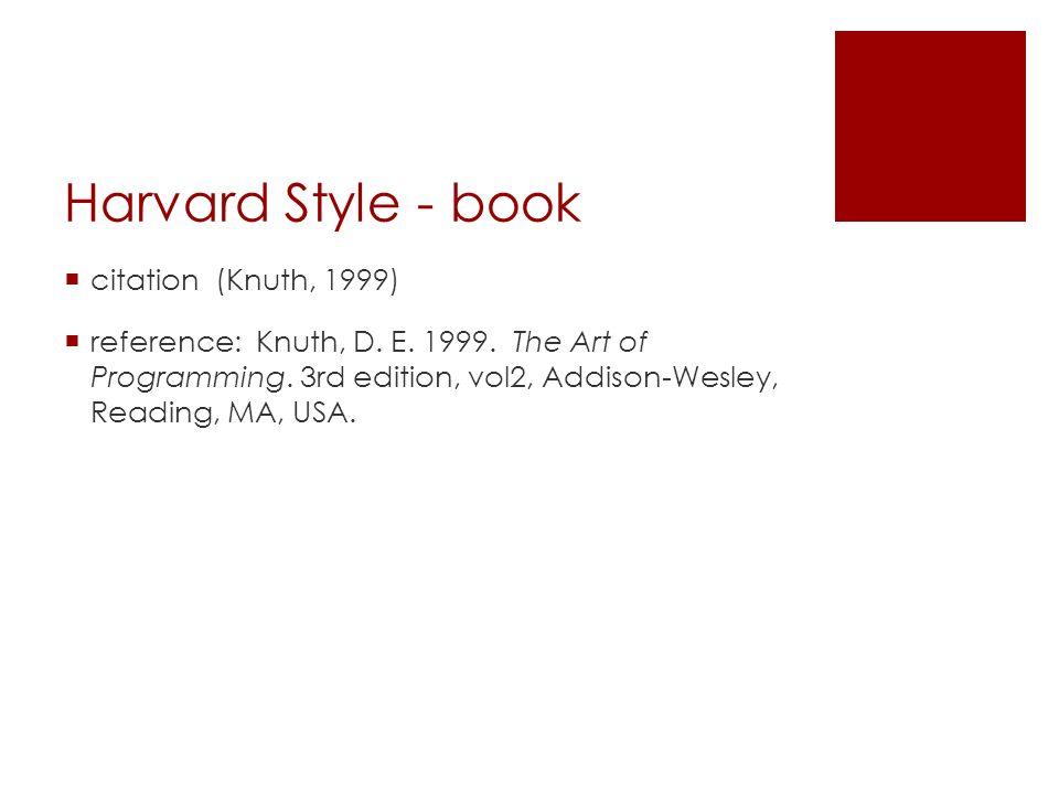 Harvard Style - book  citation (Knuth, 1999)  reference: Knuth, D. E. 1999. The Art of Programming. 3rd edition, vol2, Addison-Wesley, Reading, MA,