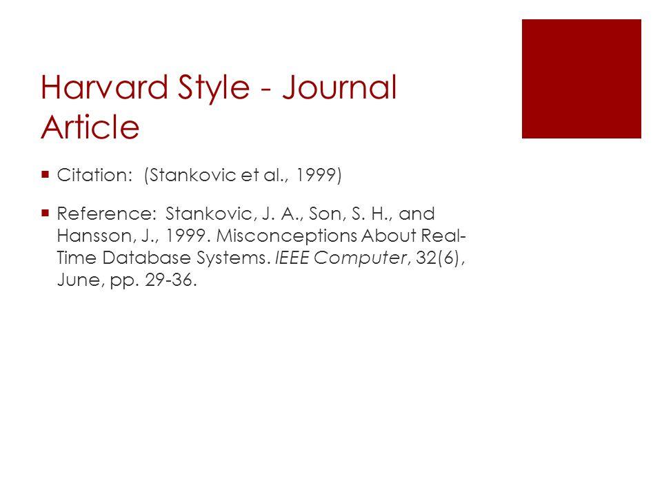 Harvard Style - Journal Article  Citation: (Stankovic et al., 1999)  Reference: Stankovic, J.