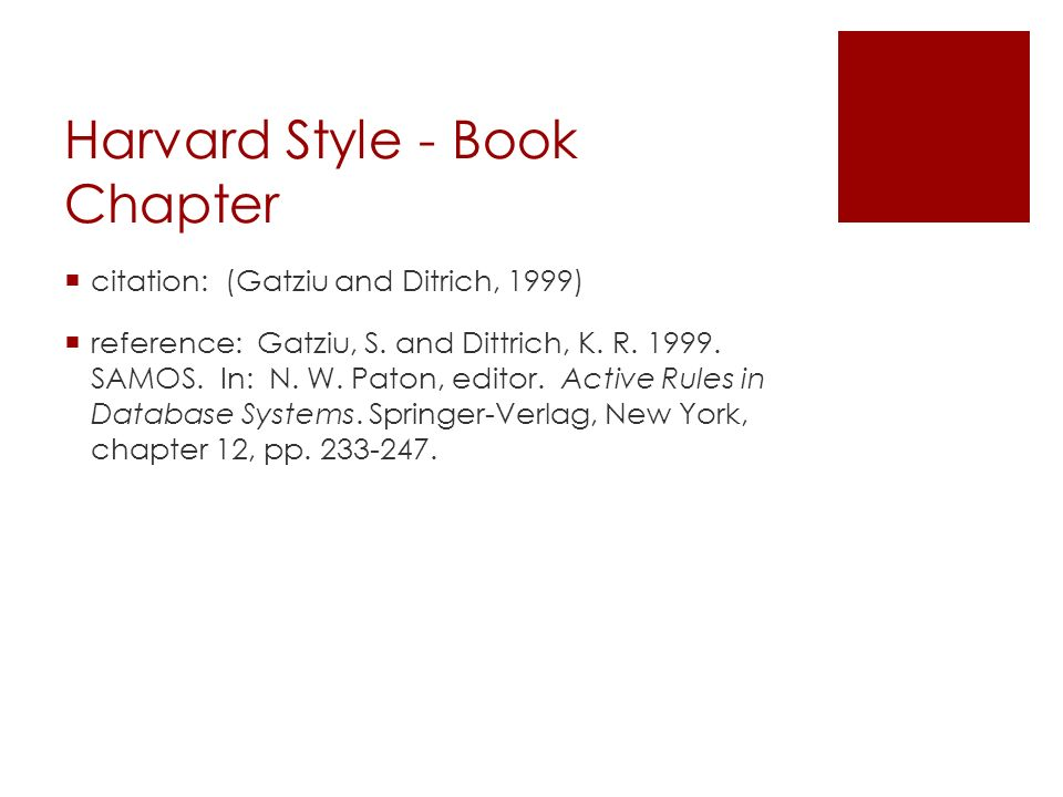Harvard Style - Book Chapter  citation: (Gatziu and Ditrich, 1999)  reference: Gatziu, S. and Dittrich, K. R. 1999. SAMOS. In: N. W. Paton, editor.
