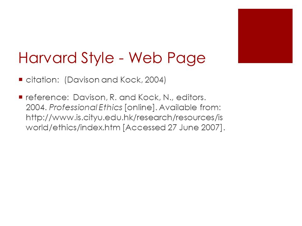Harvard Style - Web Page  citation: (Davison and Kock, 2004)  reference: Davison, R. and Kock, N., editors. 2004. Professional Ethics [online]. Avai