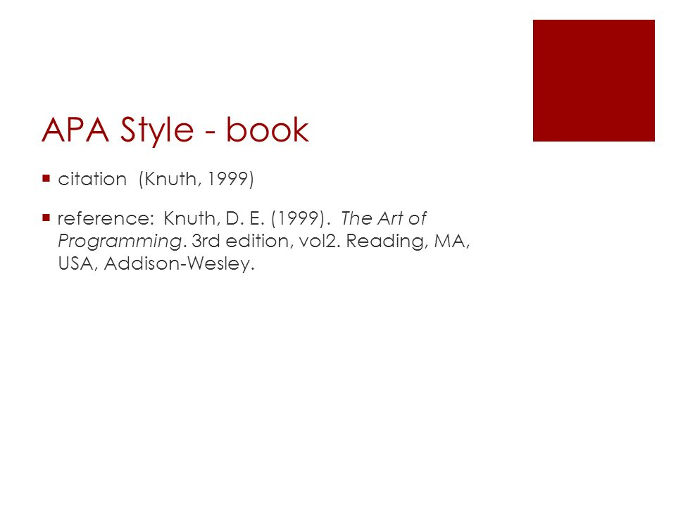 APA Style - book  citation (Knuth, 1999)  reference: Knuth, D. E. (1999). The Art of Programming. 3rd edition, vol2. Reading, MA, USA, Addison-Wesle