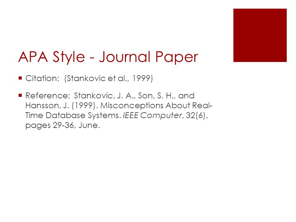 APA Style - Journal Paper  Citation: (Stankovic et al., 1999)  Reference: Stankovic, J. A., Son, S. H., and Hansson, J. (1999). Misconceptions About
