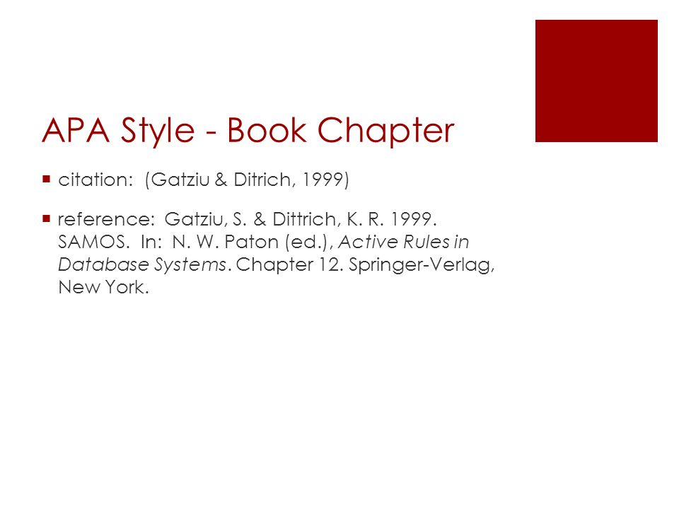 APA Style - Book Chapter  citation: (Gatziu & Ditrich, 1999)  reference: Gatziu, S. & Dittrich, K. R. 1999. SAMOS. In: N. W. Paton (ed.), Active Rul