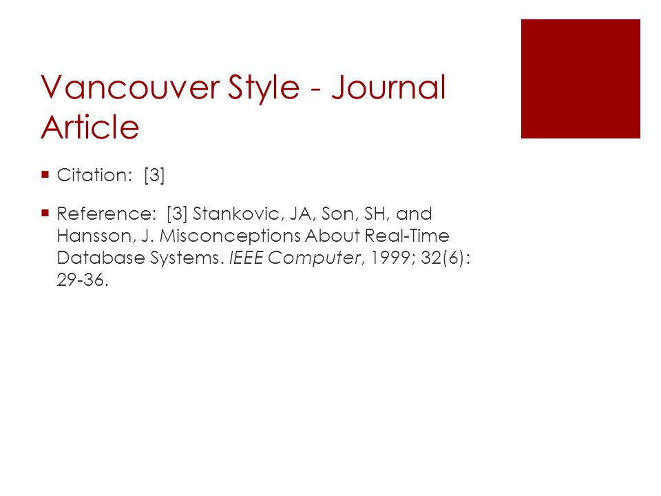 Vancouver Style - Journal Article  Citation: [3]  Reference: [3] Stankovic, JA, Son, SH, and Hansson, J. Misconceptions About Real-Time Database Sys