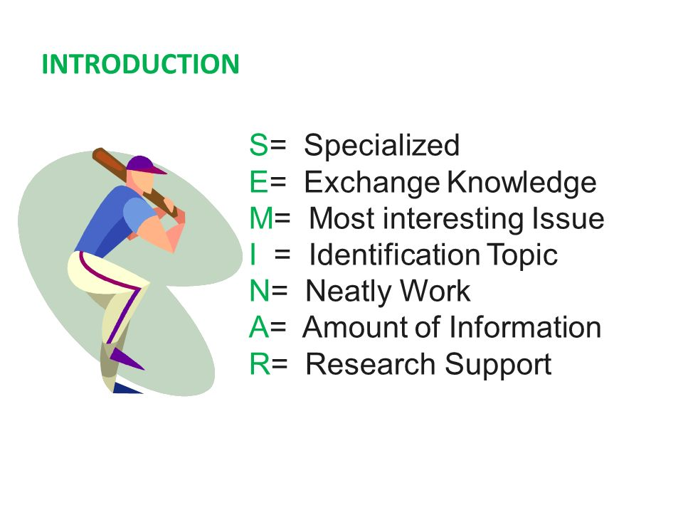 INTRODUCTION S= Specialized E= Exchange Knowledge M= Most interesting Issue I = Identification Topic N= Neatly Work A= Amount of Information R= Research Support