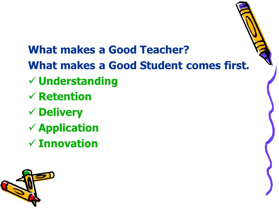 What makes a Good Teacher.What makes a Good Student comes first.