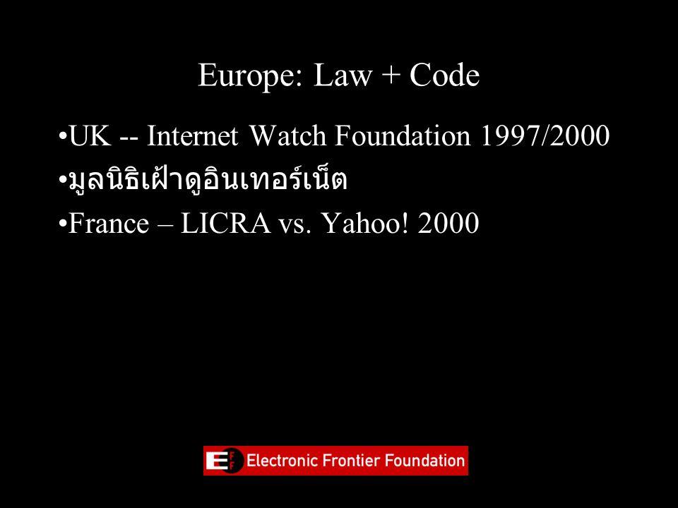 Europe: Law + Code UK -- Internet Watch Foundation 1997/2000 มูลนิธิเฝ้าดูอินเทอร์เน็ต France – LICRA vs.