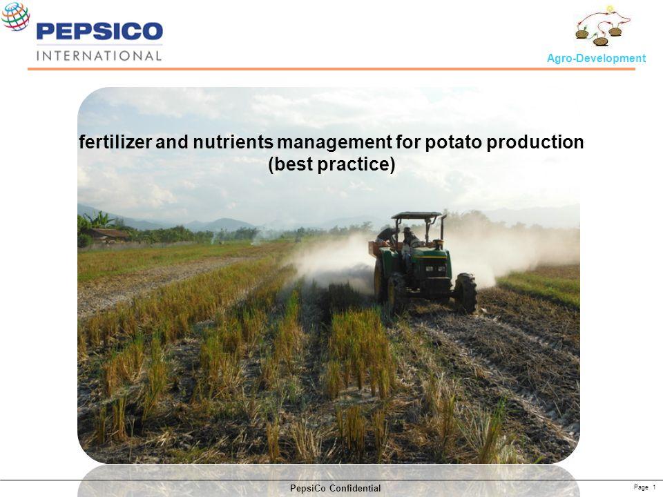 Page 2 PepsiCo Confidential Agro-Development DescriptionUnit Soil Standard For Potato พ่อหลวงคำมูล Before After (52 DAP) Harvesting pH 5.5-7.05.55 Organic mater%1.5 - 2.52.37 Available Pmg/kg20-50159.00 Extractable Kmg/kg90-120147 Extractable Camg/kg1000-2000696 Extractable Mgmg/kg120-360130 Extractable Femg/kg2.0-40.034.00 Extractable Mnmg/kg1.0 - 3.016.00 Extractable Cumg/kg0.3-1.02.00 Extractable Znmg/kg2.5-103.00 Soil Analysis ( แปลงพ่อหลวง คำมูล ) Very Low Very high Low Acid สิ่งที่ควรแก้ไข o ดินเป็นกรด (pH 5.5) o ปริมาณแคลเซียม (Ca) และ แมกนีเซียม (Mg) ในดินต่ำ o Mn และ Fe ในดินสูง