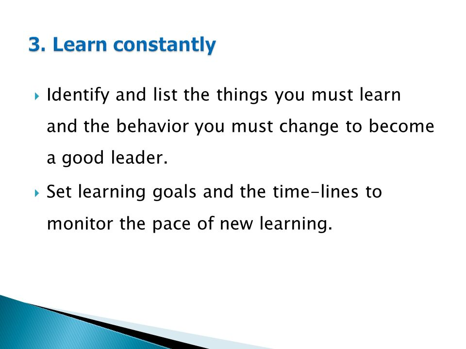  Identify and list the things you must learn and the behavior you must change to become a good leader.