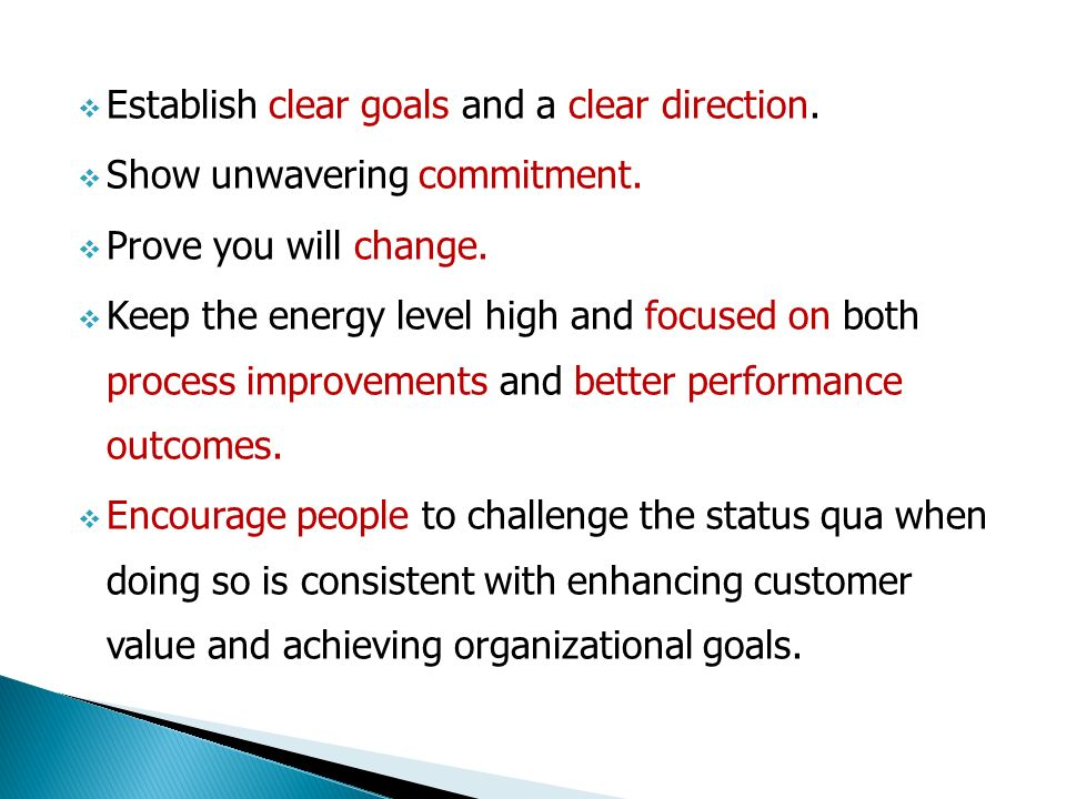  Establish clear goals and a clear direction.  Show unwavering commitment.