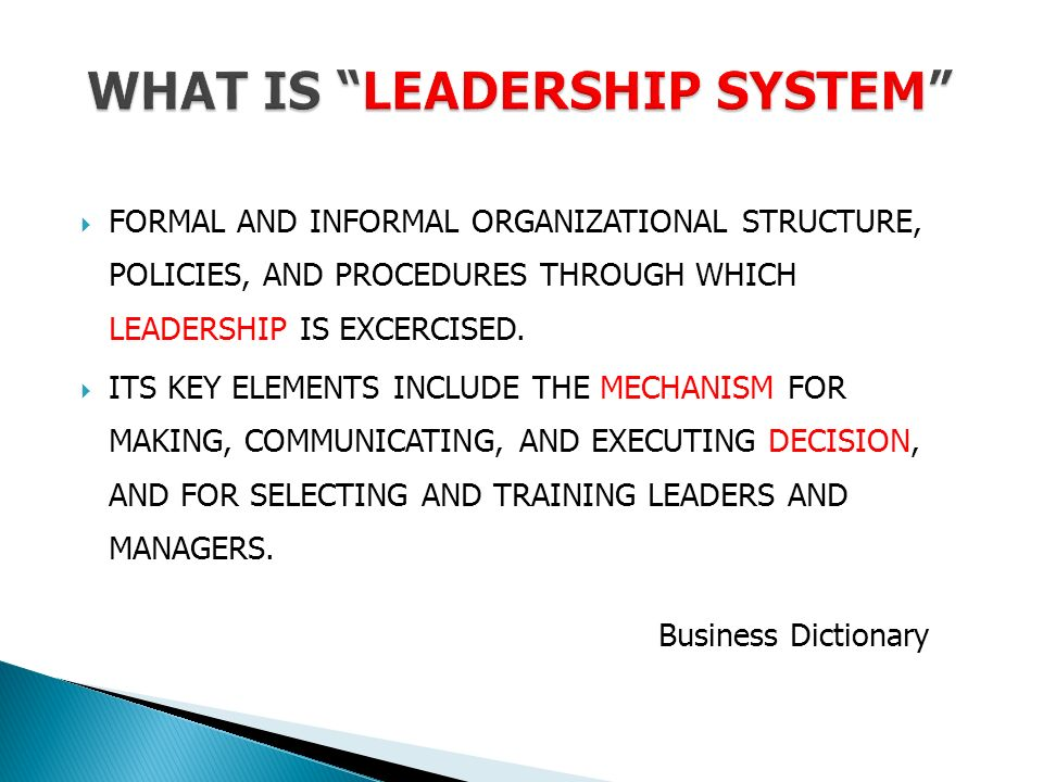  FORMAL AND INFORMAL ORGANIZATIONAL STRUCTURE, POLICIES, AND PROCEDURES THROUGH WHICH LEADERSHIP IS EXCERCISED.