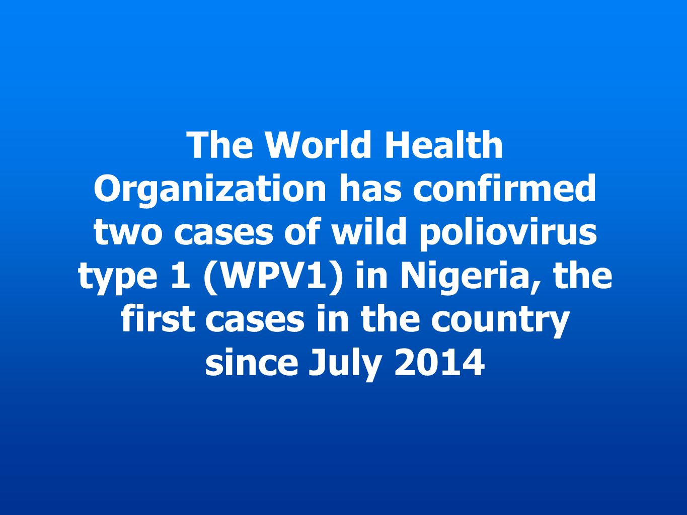 The World Health Organization has confirmed two cases of wild poliovirus type 1 (WPV1) in Nigeria, the first cases in the country since July 2014
