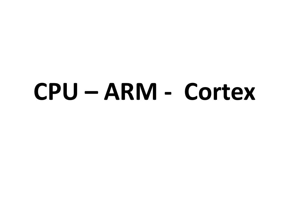 CPU – ARM - Cortex