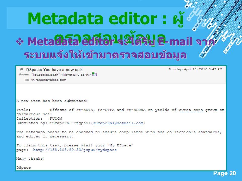 Powerpoint Templates Page 20 Metadata editor : ผู้ ตรวจสอบข้อมูล  Metadata editor จะได้รับ E-mail จาก ระบบแจ้งให้เข้ามาตรวจสอบข้อมูล