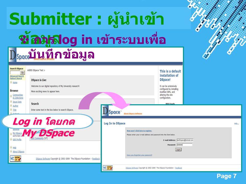 Powerpoint Templates Page 7 Log in โดยกด My DSpace Submitter : ผู้นำเข้า ข้อมูล  การ log in เข้าระบบเพื่อ บันทึกข้อมูล