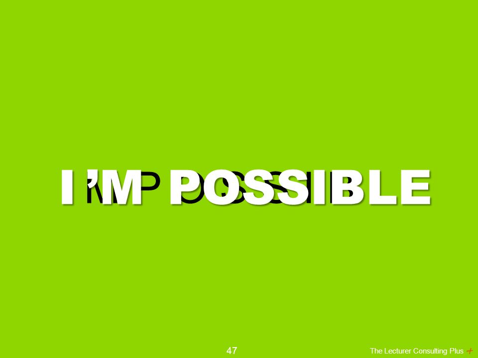 The Lecturer Consulting Plus I M P O S S I B L E I'MPOSSIBLE 47