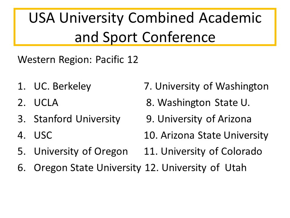 Western Region: Pacific 12 1.UC. Berkeley 7. University of Washington 2. UCLA 8. Washington State U. 3. Stanford University 9. University of Arizona 4